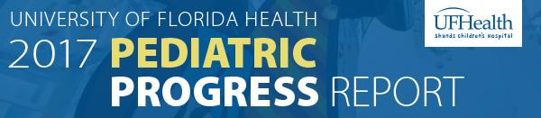 UF Health 2017 Pediatric Progress Report